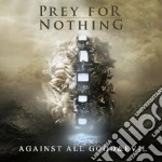 Prey For Nothing - Against All Good And Evil cd musicale di Prey for nothing