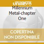 MILLENNIUM METAL-CHAPTER ONE cd musicale di METALIUM