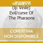 (LP VINILE) EVIL/CURSE OF THE PHARAONS                lp vinile di Fate Mercyful
