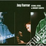 Jay Farrar - Stone Steel & Bright Lights cd musicale di FARRAR JAY