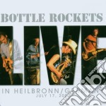 Bottle Rockets - Live In Heilbronn 17/7/05 cd musicale di BOTTLE ROCKERS