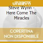 HERE COME THE MIRACLES cd musicale di Steve Wynn