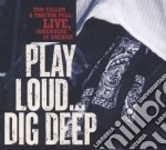 Tom Gillam & Tractor Pull - Play Loud...dig Deep.. cd musicale di TOM GILLAM & TRACTOR PULL