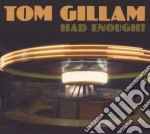 Tom Gillam - Had Enough? cd musicale di GILLAM TOM