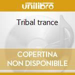 Tribal trance cd musicale di Artisti Vari