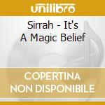 It's a magical belief cd musicale di Sirrah