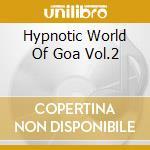 HYPNOTIC WORLD OF GOA VOL.2 cd musicale di ARTISTI VARI