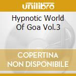 HYPNOTIC WORLD OF GOA VOL.3 cd musicale di ARTISTI VARI
