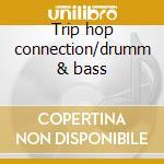 Trip hop connection/drumm & bass cd musicale di Artisti Vari
