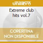 Extreme club hits vol.7 cd musicale
