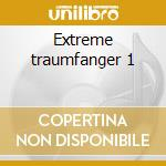 Extreme traumfanger 1 cd musicale