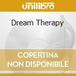 DREAM THERAPY cd musicale di ARTISTI VARI