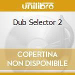 DUB SELECTOR 2 cd musicale di ARTISTI VARI