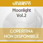 MOONLIGHT VOL.2 cd musicale di ARTISTI VARI
