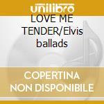 LOVE ME TENDER/Elvis ballads cd musicale di LAS VEGAS INT. PHILARMONIC O.