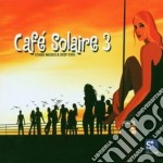 CAFE' SOLAIRE 3 cd musicale di AA.VV.