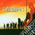 Artisti Vari - Cafe' Solaire Vol.3 cd musicale di AA.VV.