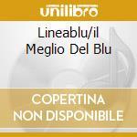 LINEABLU/IL MEGLIO DEL BLU cd musicale di ARTISTI VARI