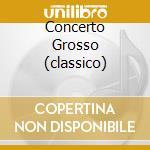 CONCERTO GROSSO (CLASSICO) cd musicale di ARTISTI VARI