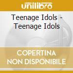 THE TEENAGE IDOLS cd musicale di Idols Teenage