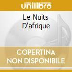 LE NUITS D'AFRIQUE cd musicale di ARTISTI VARI