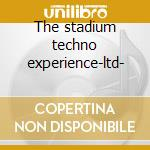 The stadium techno experience-ltd- cd musicale