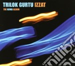 IZZAT/THE REMIX ALBUM cd musicale di TRILOK GURTU