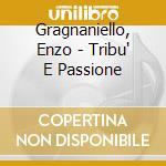 TRIBU' E PASSIONE cd musicale di GRAGNANIELLO/SENESE