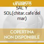 SAL Y SOL(chitar.cafe'del mar) cd musicale di Paco Fernandez
