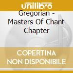 Gregorian - Masters Of Chant Chapter cd musicale di GREGORIAN