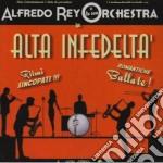 ALTA INFEDELTA                            cd musicale di Alfredo e la sua Rey