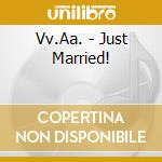 JUST MARRIED cd musicale di ARTISTI VARI