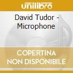 MICROPHONE cd musicale di David Tudor