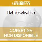 ELETTROSELVATICO cd musicale di Safari Groove