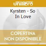 SO IN LOVE cd musicale di KYRSTEN