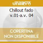 Chillout fado v.01-a.v. 04 cd musicale di ARTISTI VARI