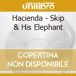 Hacienda - Skip & His Elephant cd musicale di HACIENDA