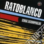 Ratoblanco - Crea Scompiglio cd musicale di RATOBLANCO