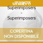 SUPERIMPOSERS, THE                        cd musicale di The Superimposers