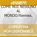 COME NOI NESSUNO AL MONDO/Riemiss. cd musicale di Toto Cutugno