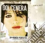 Dolcenera - Un Mondo Perfetto cd musicale di DOLCENERA