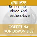 BLOOD AND FEATHERS LIVE cd musicale di Ute Lemper