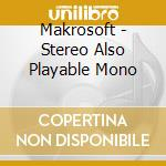 STEREO ALSO PLAYABLE MONO cd musicale di MAKROSOFT