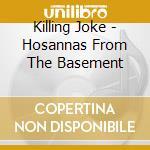 Killing Joke - Hosannas From The Basement cd musicale di Joke Killing
