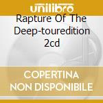 RAPTURE OF THE DEEP-TOUREDITION 2CD cd musicale di DEEP PURPLE