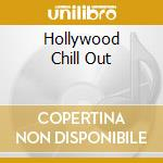 HOLLYWOOD CHILL OUT cd musicale di ARTISTI VARI