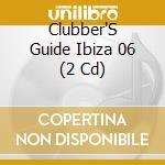 CLUBBERS GUIDE IBIZA 06 (M.O.S.) cd musicale di ARTISTI VARI
