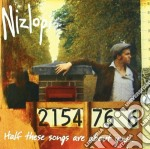HALF THEDE SONGS ARE ABOUT YOU... cd musicale di NIZLOPI