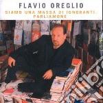 Flavio Oreglio - Siamo Una Massa Di Ignoranti, Parliamone cd musicale di Flavio Oreglio