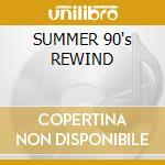 SUMMER 90's REWIND cd musicale di ARTISTI VARI